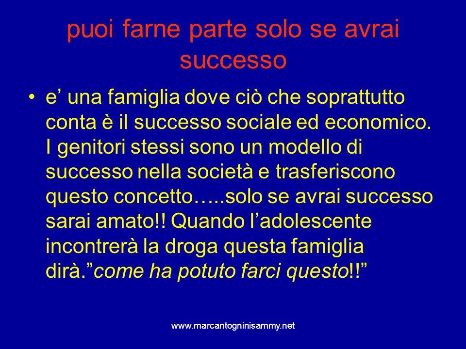 www.marcantogninisammy.net puoi farne parte solo se avrai successo e una famiglia dove ciò che soprattutto conta è il successo sociale ed economico. I