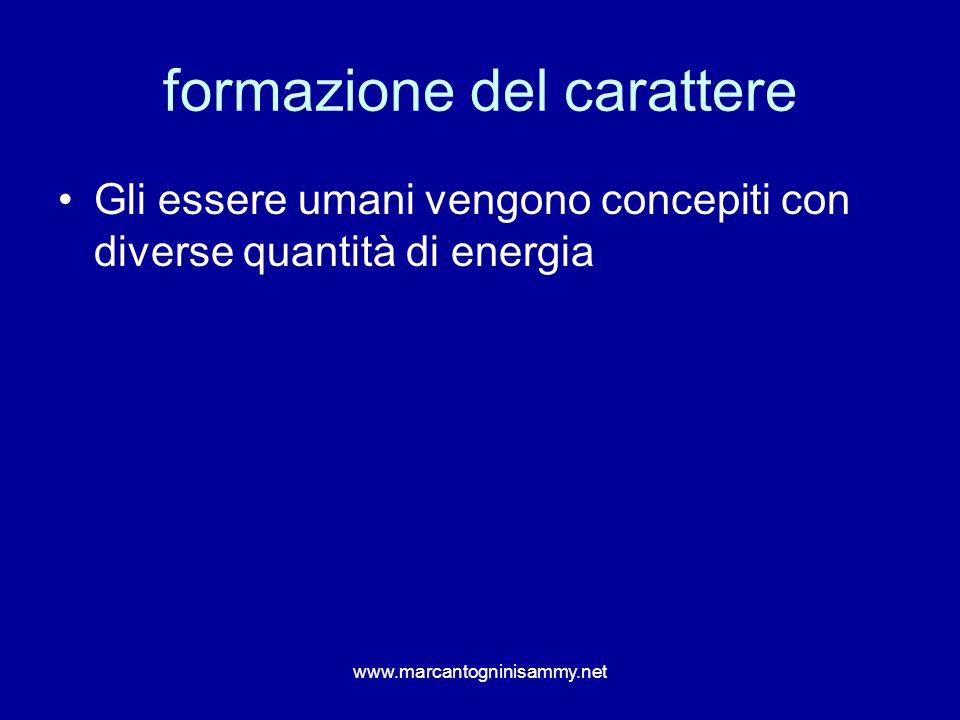 formazione del carattere Gli essere umani vengono concepiti con diverse quantità di energia www.marcantogninisammy.net