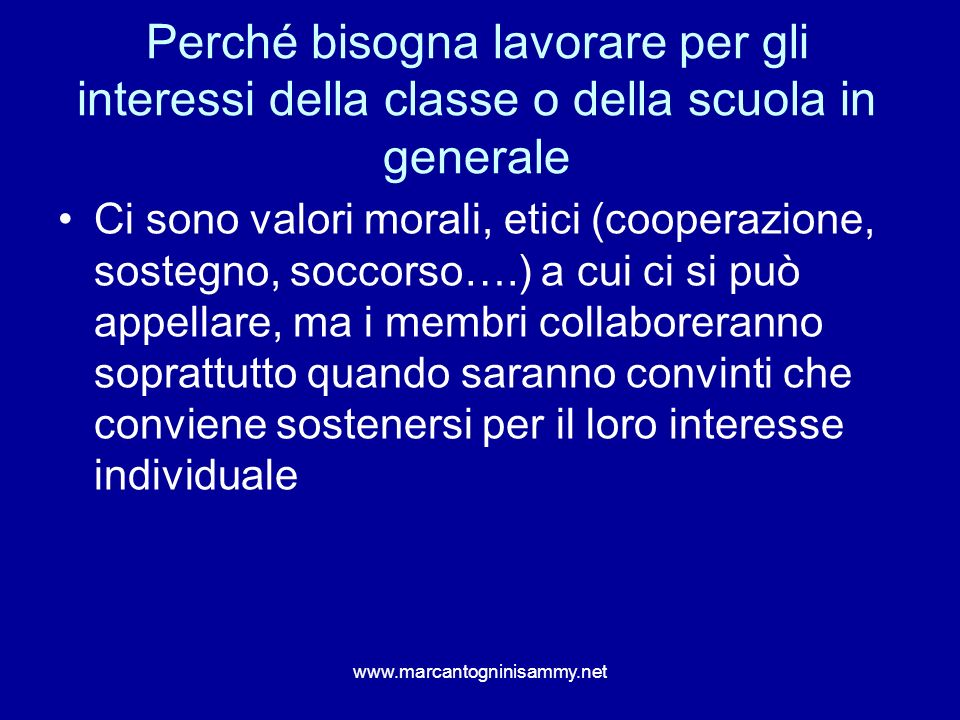 Perché bisogna lavorare per gli interessi della classe o della scuola in generale Ci sono valori morali, etici (cooperazione, sostegno, soccorso….) a