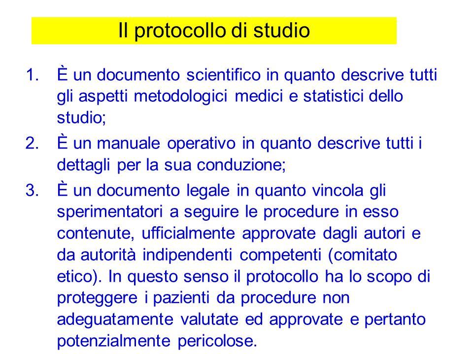 Il protocollo di studio 1.È un documento scientifico in quanto descrive tutti gli aspetti metodologici medici e statistici dello studio; 2.È un manual
