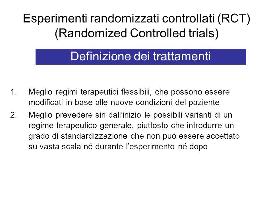 Esperimenti randomizzati controllati (RCT) (Randomized Controlled trials) Definizione dei trattamenti 1.Meglio regimi terapeutici flessibili, che poss
