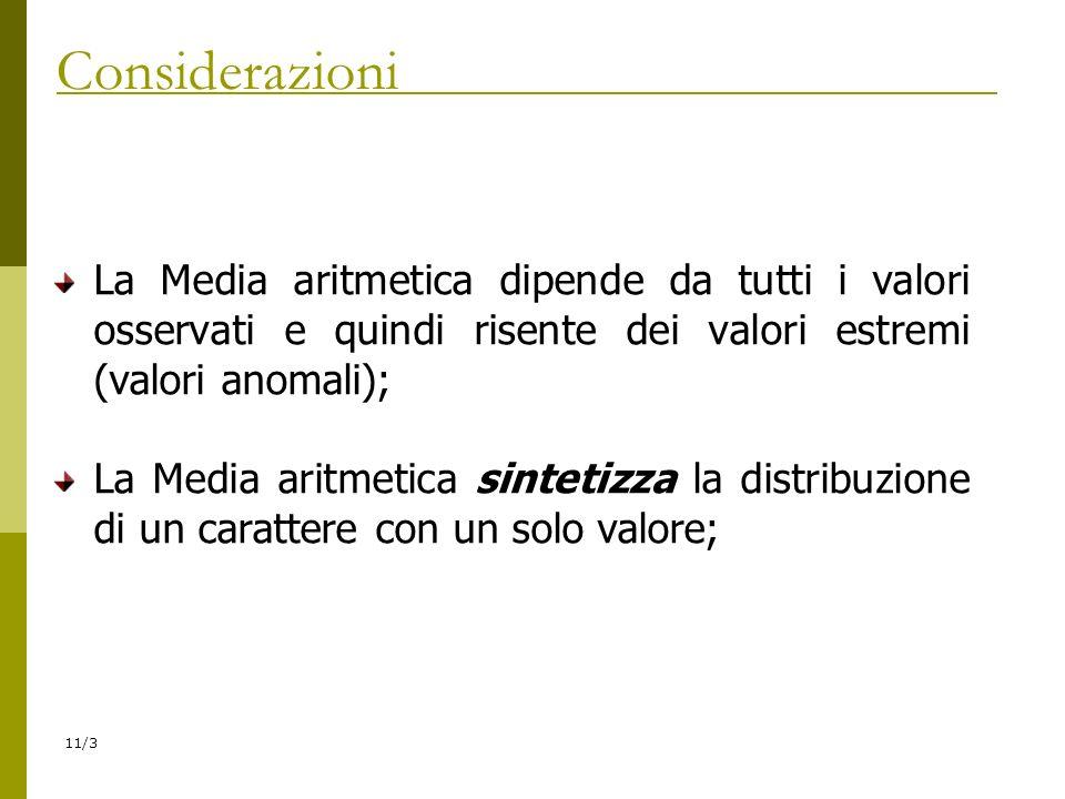 11/3. Considerazioni La Media aritmetica dipende da tutti i valori osservati e quindi risente dei valori estremi (valori anomali); La Media aritmetica