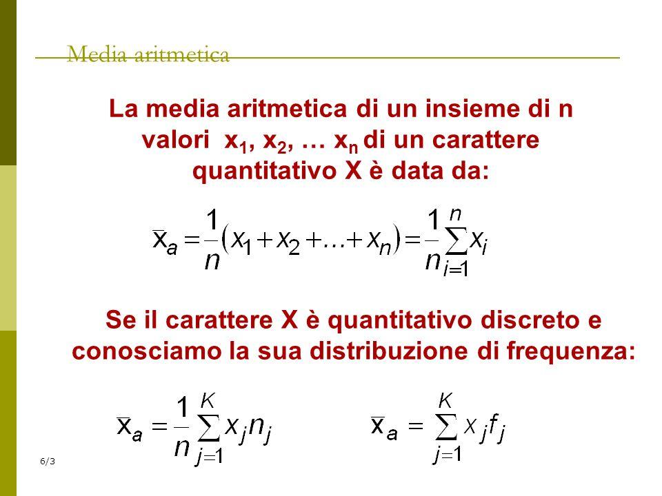 6/3 Media aritmetica Se il carattere X è quantitativo discreto e conosciamo la sua distribuzione di frequenza: La media aritmetica di un insieme di n