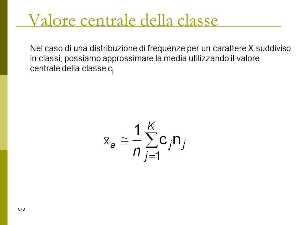 8/3 Valore centrale della classe Nel caso di una distribuzione di frequenze per un carattere X suddiviso in classi, possiamo approssimare la media uti