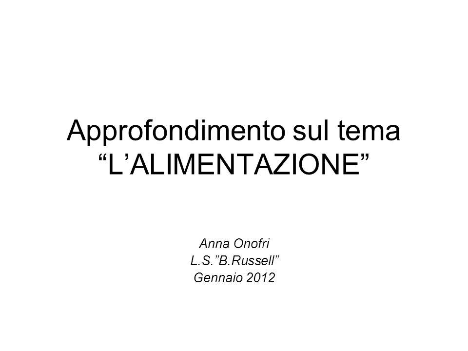 Approfondimento sul tema LALIMENTAZIONE Anna Onofri L.S.B.Russell Gennaio 2012