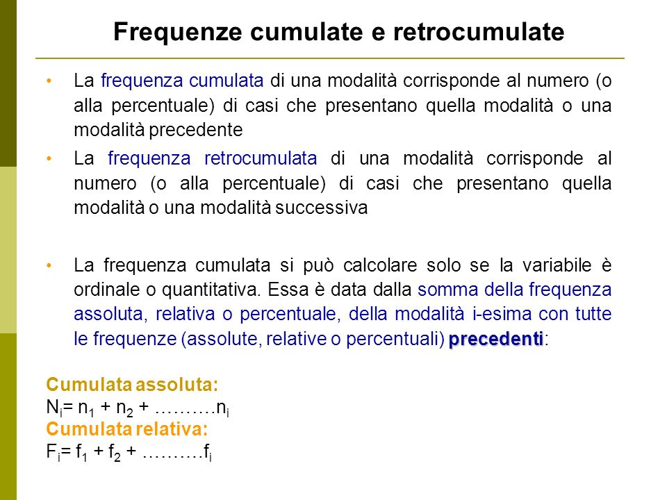 Frequenze cumulate e retrocumulate La frequenza cumulata di una modalità corrisponde al numero (o alla percentuale) di casi che presentano quella moda