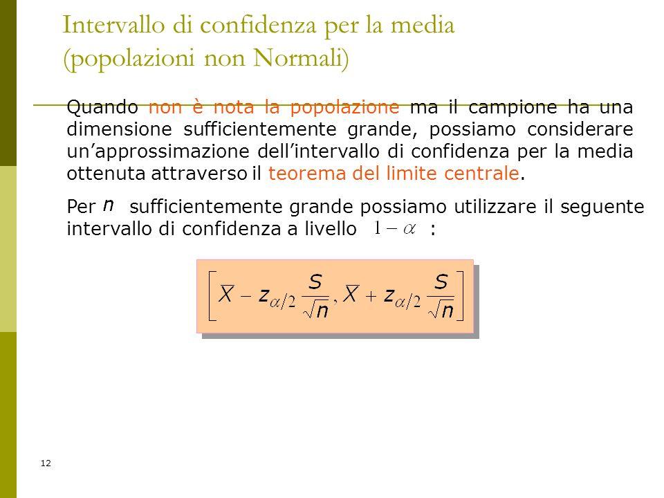 12 Per sufficientemente grande possiamo utilizzare il seguente intervallo di confidenza a livello : Intervallo di confidenza per la media (popolazioni