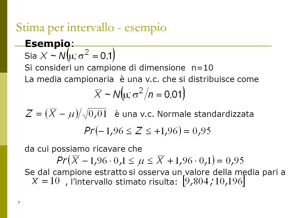 7 Stima per intervallo - esempio Esempio: Sia Si consideri un campione di dimensione n=10 La media campionaria è una v.c. che si distribuisce come è u