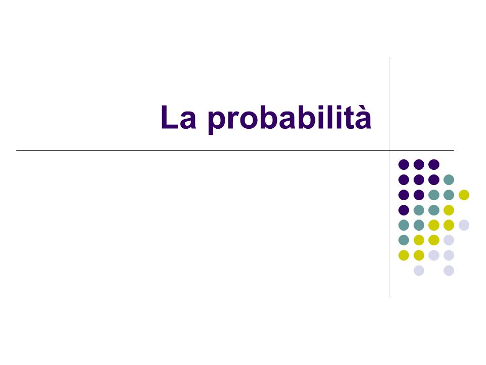 Concetti di base Probabilità Grado di incertezza connesso al risultato scaturito da una prova Esempio Numero che appare sulla faccia superiore del dado dopo averlo lanciato