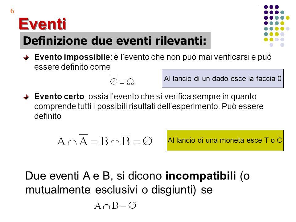 6 Evento impossibile: è levento che non può mai verificarsi e può essere definito come Evento certo, ossia levento che si verifica sempre in quanto co