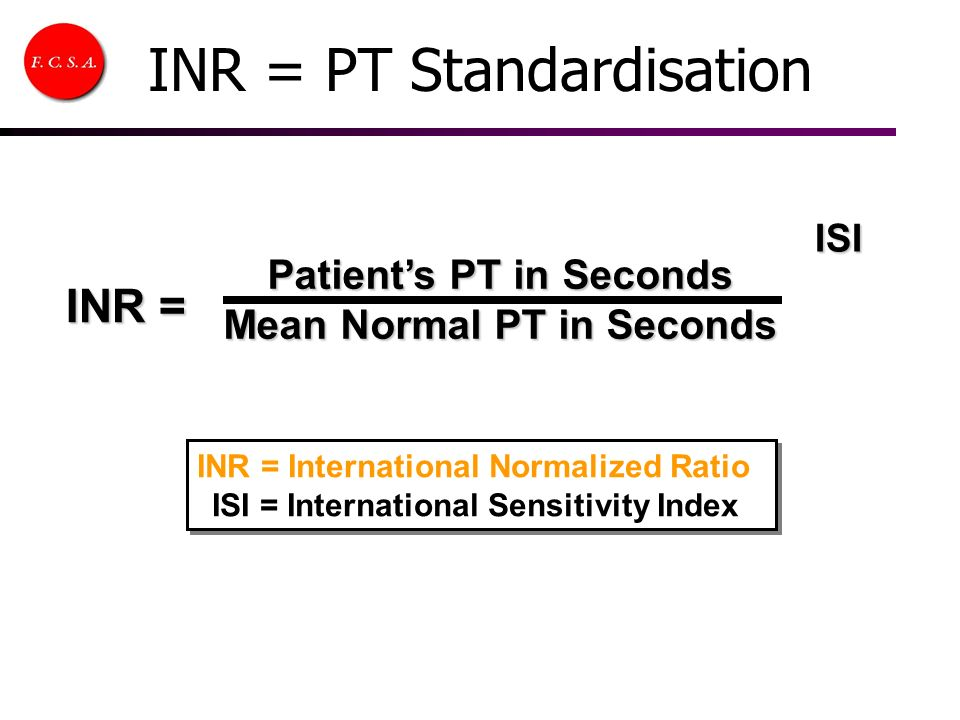 Patients PT in Seconds Mean Normal PT in Seconds INR = ISI INR = International Normalized Ratio ISI = International Sensitivity Index INR = Internatio