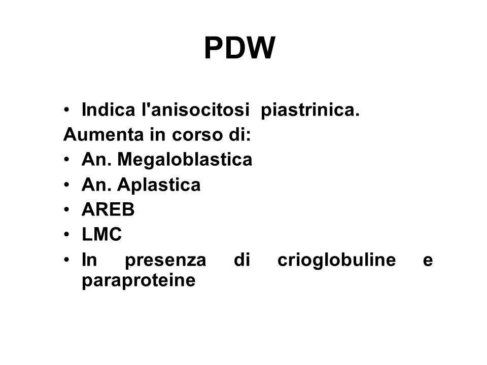PDW Indica l'anisocitosi piastrinica. Aumenta in corso di: An. Megaloblastica An. Aplastica AREB LMC In presenza di crioglobuline e paraproteine