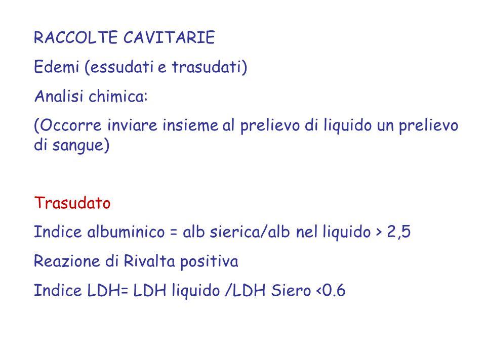 RACCOLTE CAVITARIE Edemi (essudati e trasudati) Analisi chimica: (Occorre inviare insieme al prelievo di liquido un prelievo di sangue) Trasudato Indi