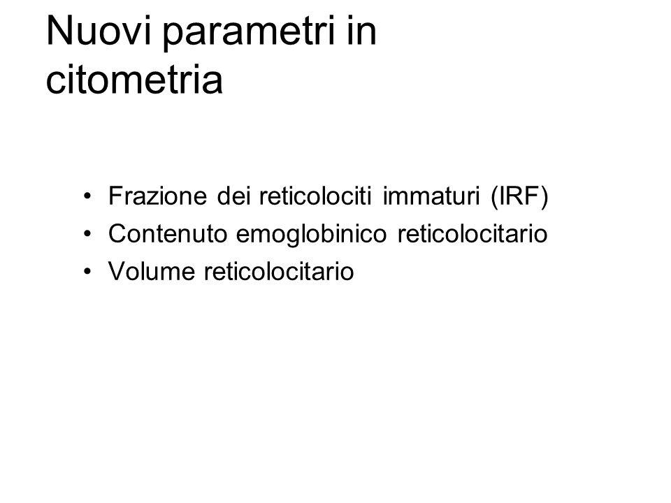 Frazione dei reticolociti immaturi (IRF) Contenuto emoglobinico reticolocitario Volume reticolocitario Nuovi parametri in citometria