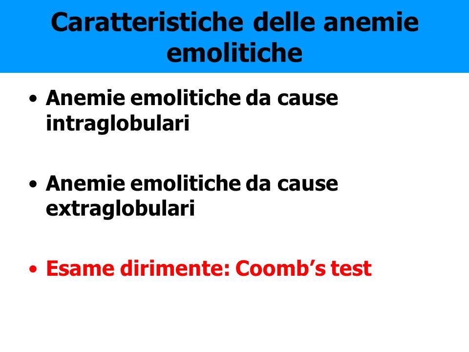 Caratteristiche delle anemie emolitiche Anemie emolitiche da cause intraglobulari Anemie emolitiche da cause extraglobulari Esame dirimente: Coombs te