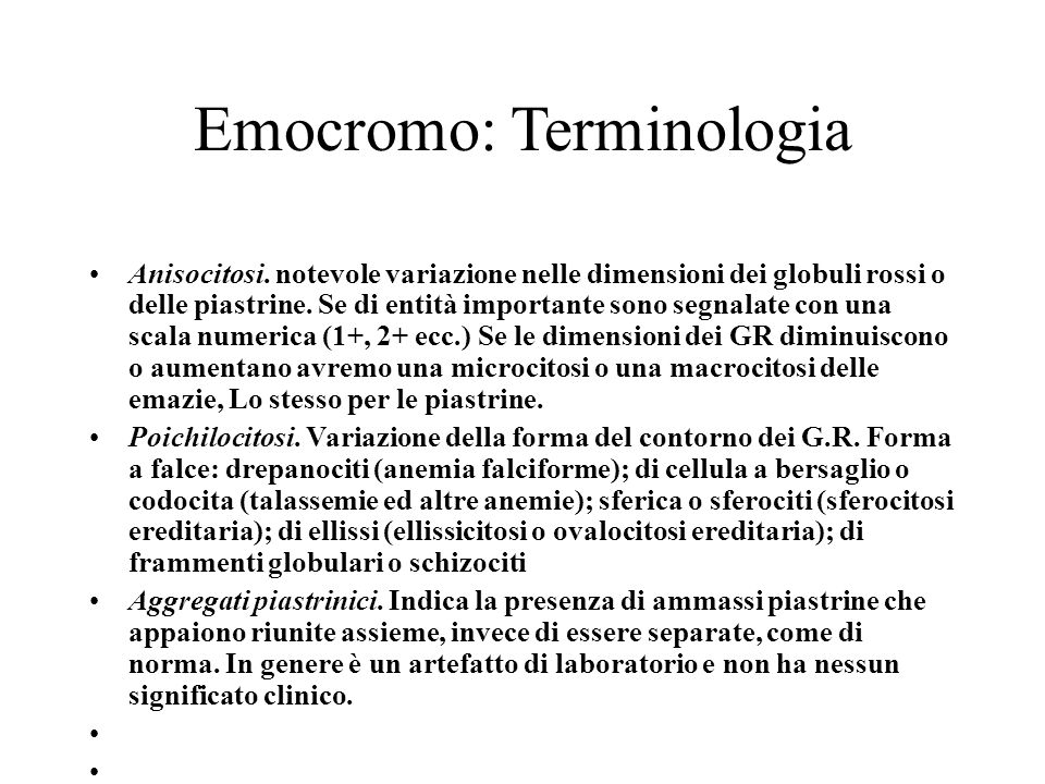 Emocromo: Terminologia Anisocitosi. notevole variazione nelle dimensioni dei globuli rossi o delle piastrine. Se di entità importante sono segnalate c
