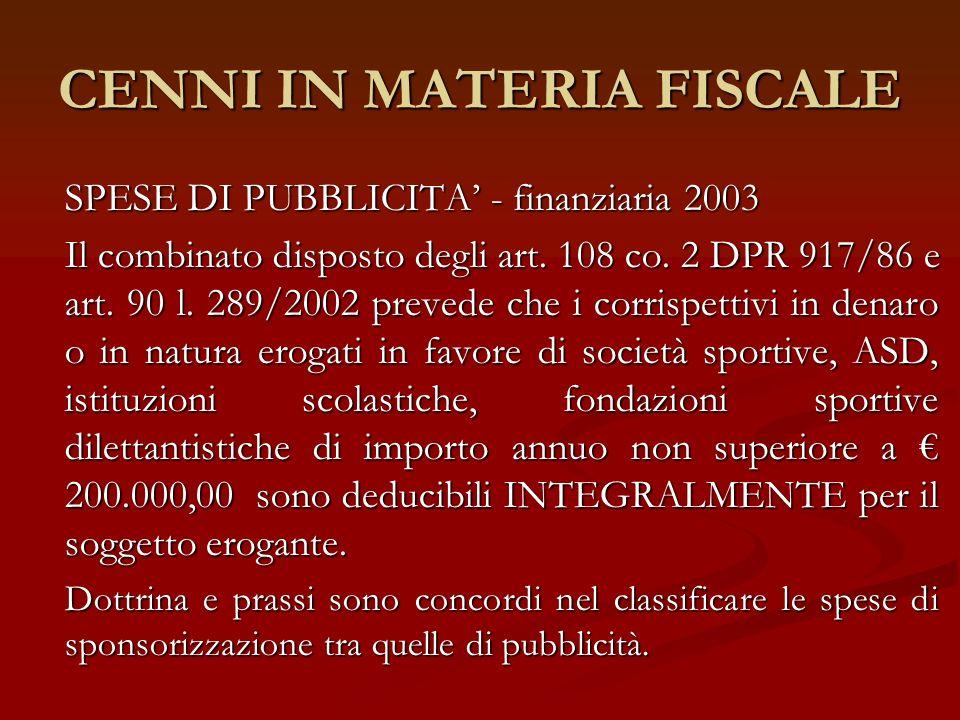CENNI IN MATERIA FISCALE SPESE DI PUBBLICITA - finanziaria 2003 Il combinato disposto degli art. 108 co. 2 DPR 917/86 e art. 90 l. 289/2002 prevede ch