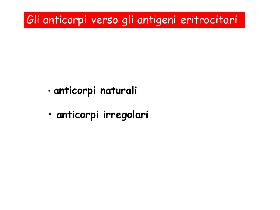 Gli anticorpi verso gli antigeni eritrocitari anticorpi naturali anticorpi irregolari