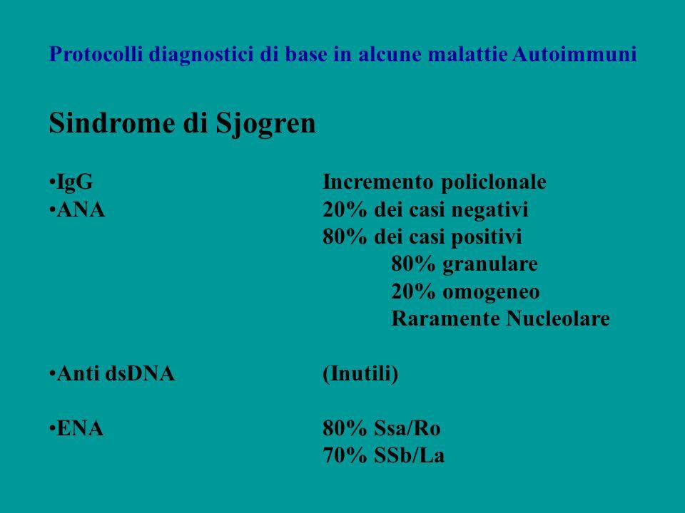 Protocolli diagnostici di base in alcune malattie Autoimmuni Sindrome di Sjogren IgGIncremento policlonale ANA20% dei casi negativi 80% dei casi posit