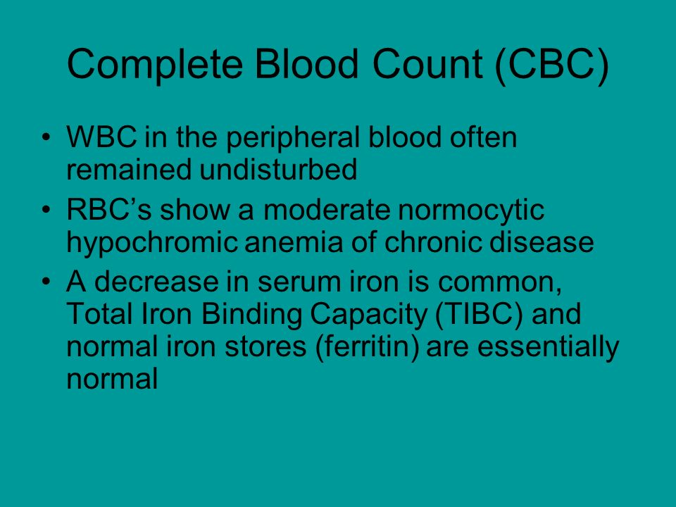 Complete Blood Count (CBC) WBC in the peripheral blood often remained undisturbed RBCs show a moderate normocytic hypochromic anemia of chronic disease A decrease in serum iron is common, Total Iron Binding Capacity (TIBC) and normal iron stores (ferritin) are essentially normal
