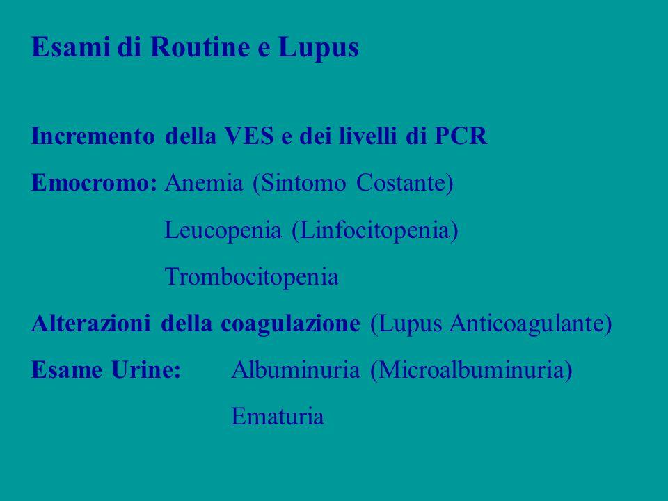 Esami di Routine e Lupus Incremento della VES e dei livelli di PCR Emocromo:Anemia (Sintomo Costante) Leucopenia (Linfocitopenia) Trombocitopenia Alte