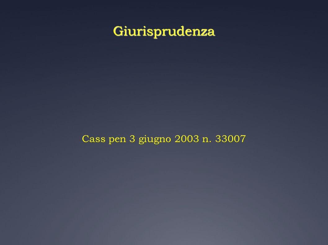 Giurisprudenza Cass pen 3 giugno 2003 n. 33007
