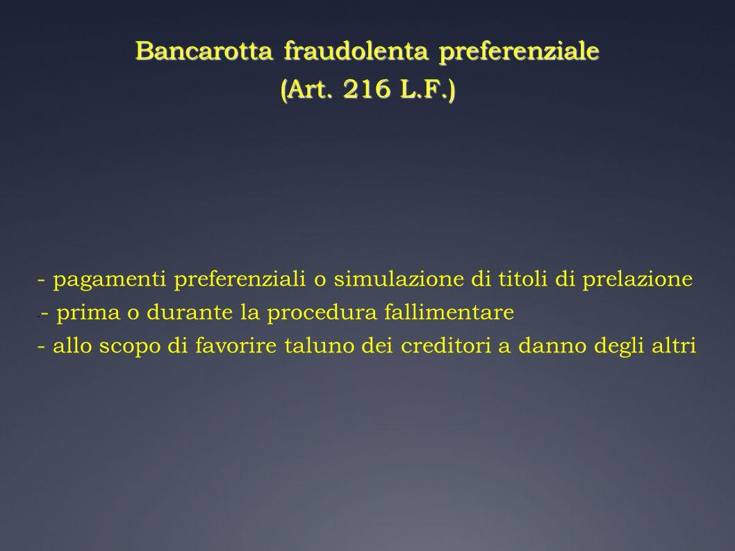 Bancarotta fraudolenta preferenziale (Art. 216 L.F.) - pagamenti preferenziali o simulazione di titoli di prelazione - - prima o durante la procedura