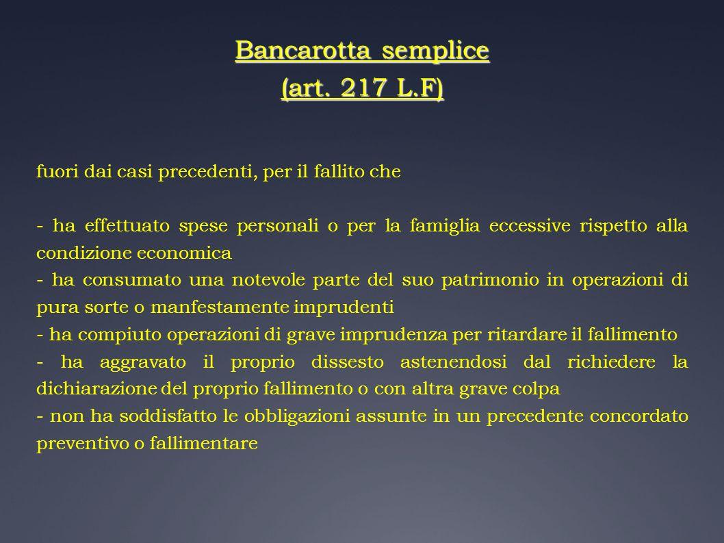 Bancarotta semplice (art. 217 L.F) fuori dai casi precedenti, per il fallito che - ha effettuato spese personali o per la famiglia eccessive rispetto