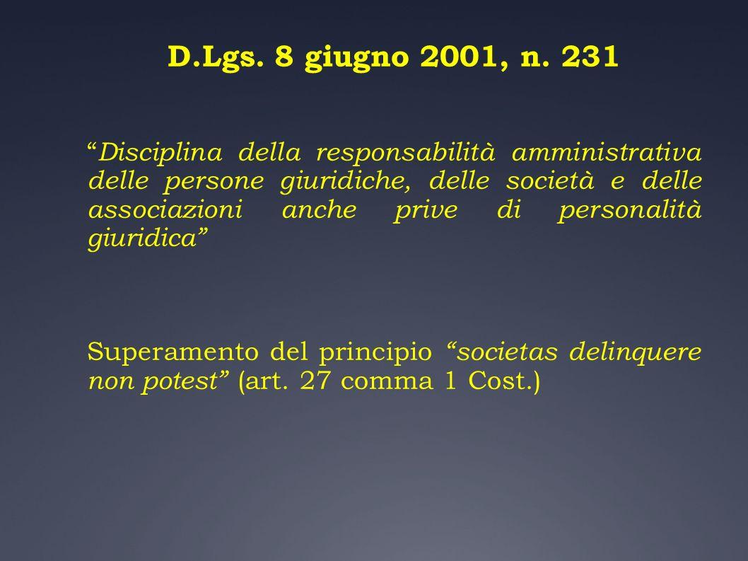 D.Lgs. 8 giugno 2001, n. 231 Disciplina della responsabilità amministrativa delle persone giuridiche, delle società e delle associazioni anche prive d