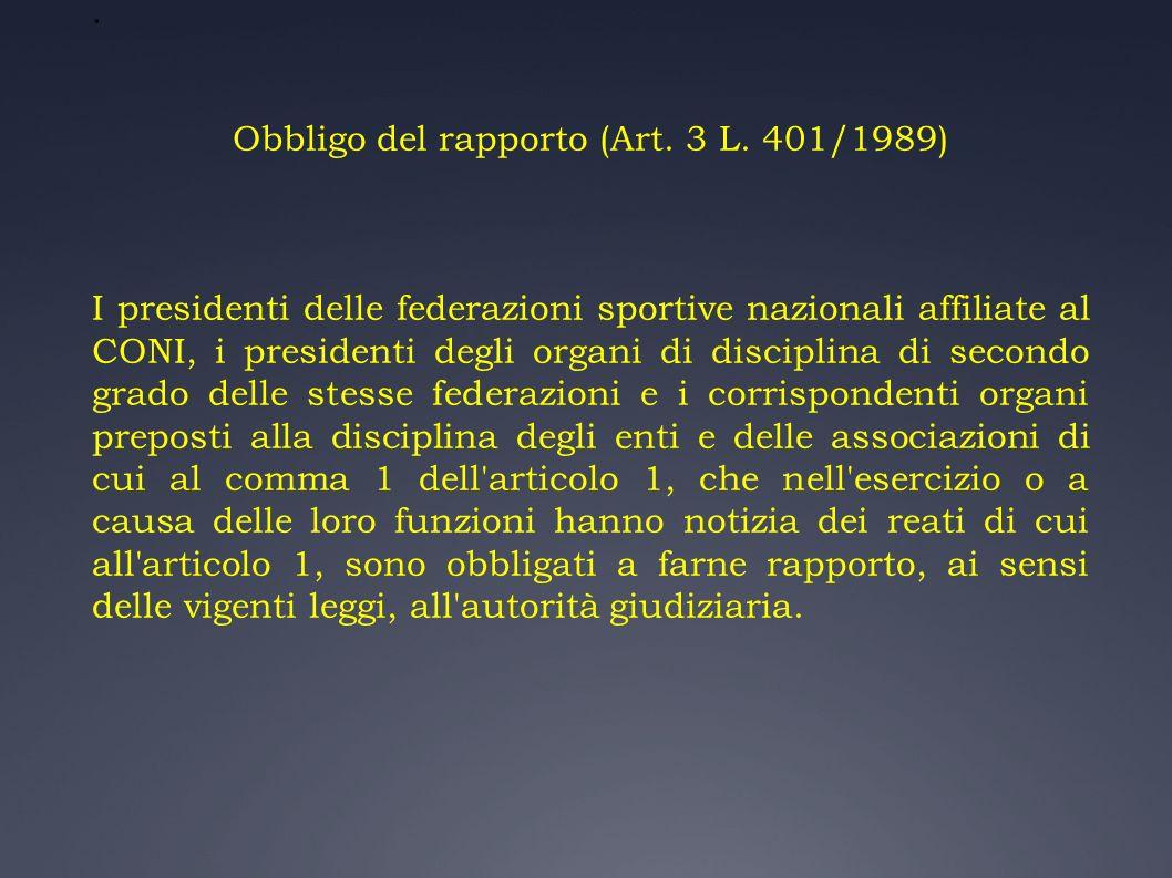 . Obbligo del rapporto (Art. 3 L. 401/1989) I presidenti delle federazioni sportive nazionali affiliate al CONI, i presidenti degli organi di discipli