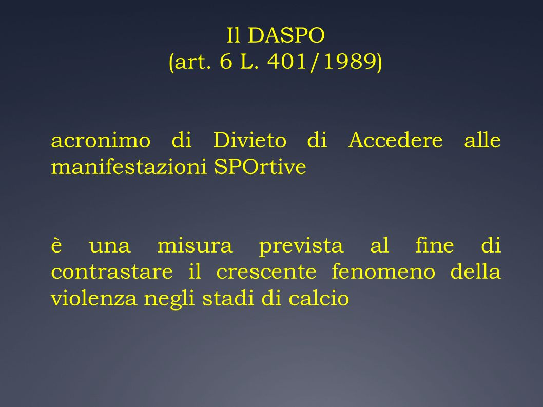Il DASPO (art. 6 L. 401/1989) acronimo di Divieto di Accedere alle manifestazioni SPOrtive è una misura prevista al fine di contrastare il crescente f