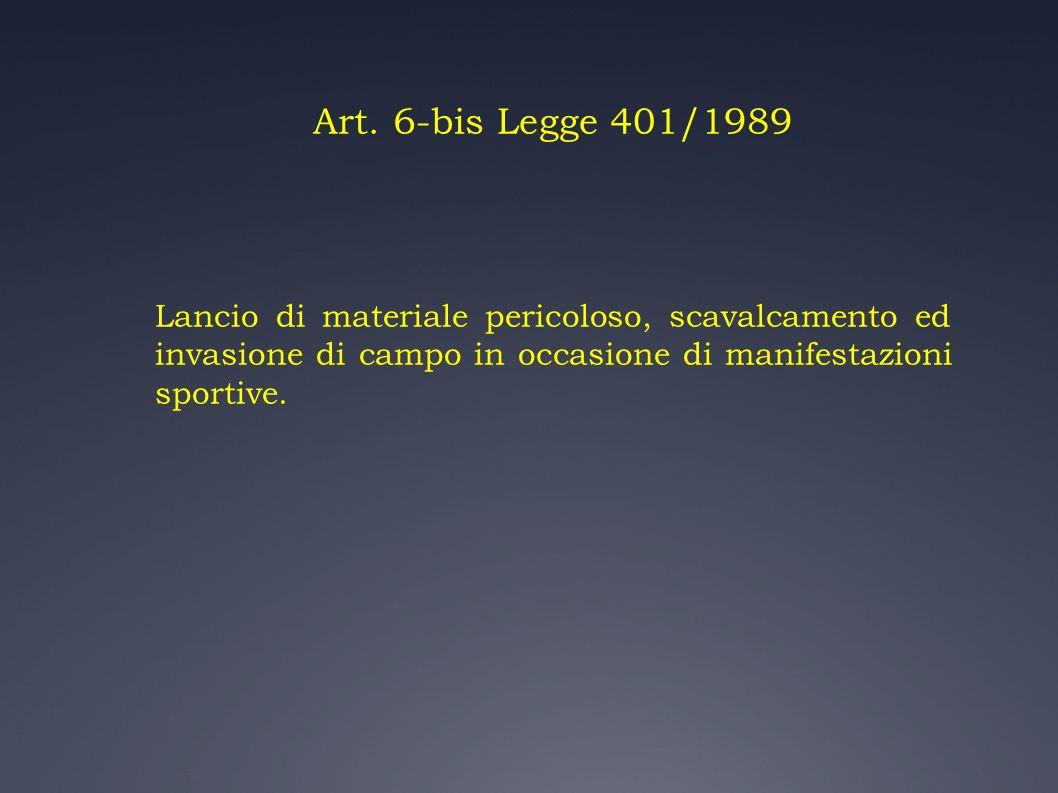 Art. 6-bis Legge 401/1989 Lancio di materiale pericoloso, scavalcamento ed invasione di campo in occasione di manifestazioni sportive.