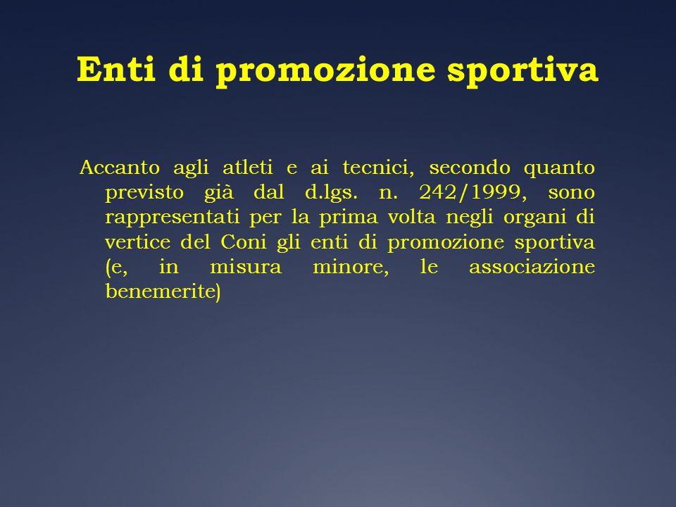 Enti di promozione sportiva Accanto agli atleti e ai tecnici, secondo quanto previsto già dal d.lgs. n. 242/1999, sono rappresentati per la prima volt