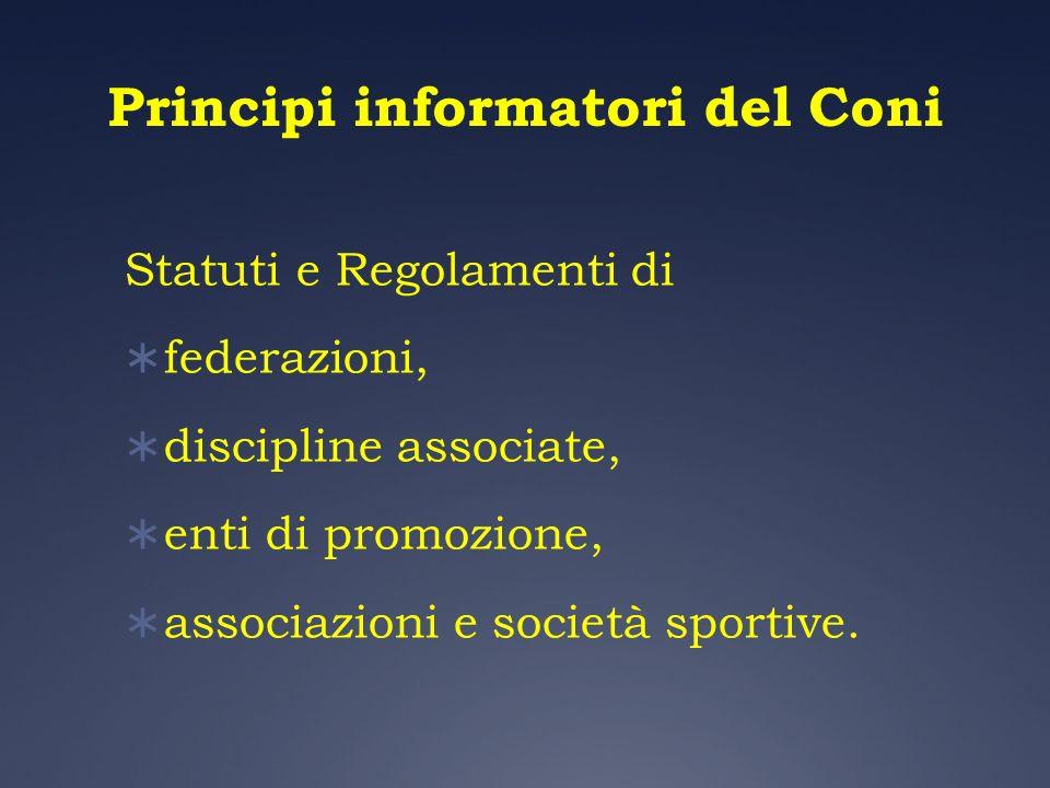 Principi informatori del Coni Statuti e Regolamenti di federazioni, discipline associate, enti di promozione, associazioni e società sportive.