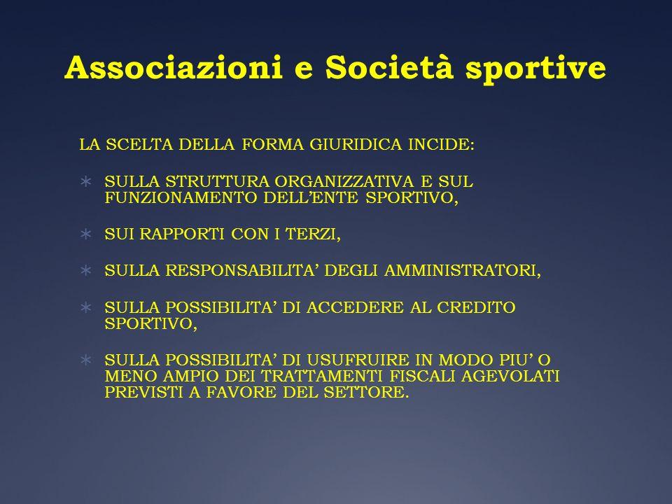 Associazioni e Società sportive LA SCELTA DELLA FORMA GIURIDICA INCIDE: SULLA STRUTTURA ORGANIZZATIVA E SUL FUNZIONAMENTO DELLENTE SPORTIVO, SUI RAPPO
