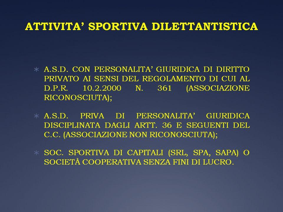 ATTIVITA SPORTIVA DILETTANTISTICA A.S.D. CON PERSONALITA GIURIDICA DI DIRITTO PRIVATO AI SENSI DEL REGOLAMENTO DI CUI AL D.P.R. 10.2.2000 N. 361 (ASSO