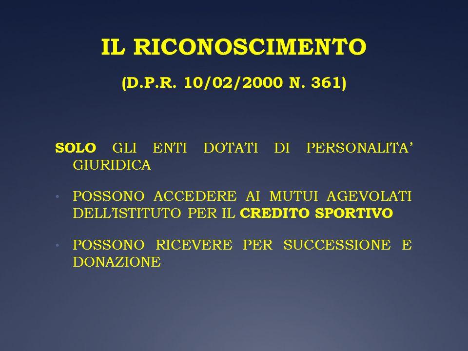 IL RICONOSCIMENTO (D.P.R. 10/02/2000 N. 361) SOLO GLI ENTI DOTATI DI PERSONALITA GIURIDICA POSSONO ACCEDERE AI MUTUI AGEVOLATI DELLISTITUTO PER IL CRE