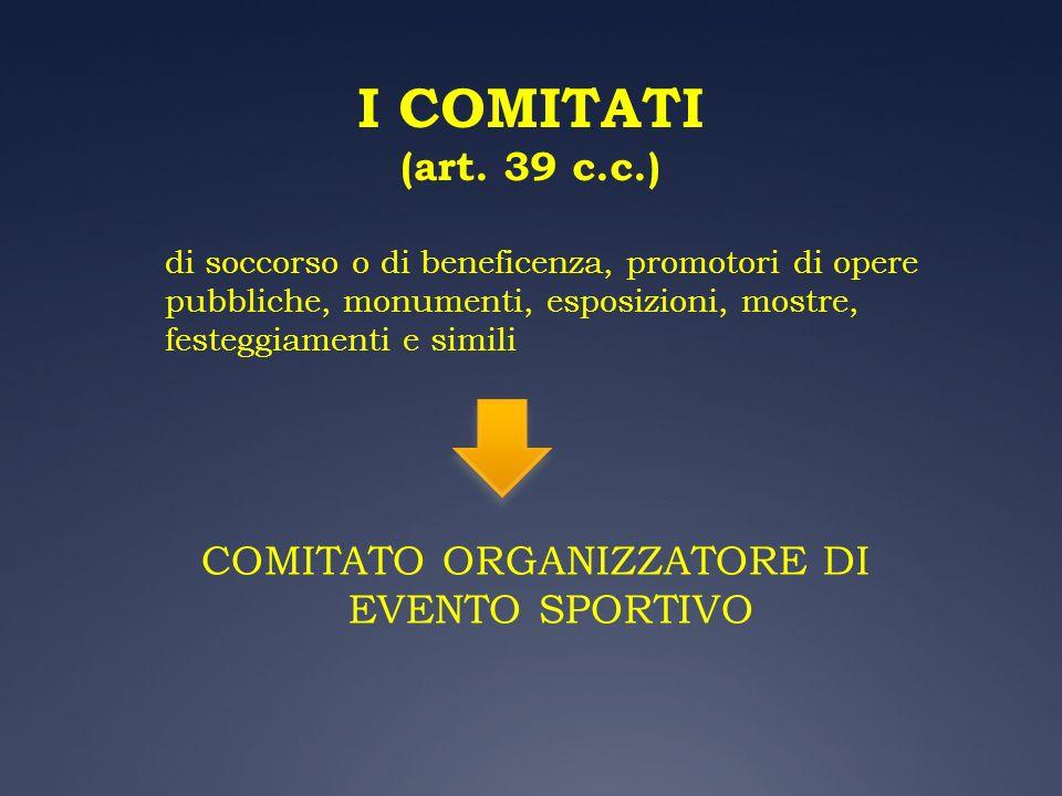 I COMITATI (art. 39 c.c.) di soccorso o di beneficenza, promotori di opere pubbliche, monumenti, esposizioni, mostre, festeggiamenti e simili COMITATO