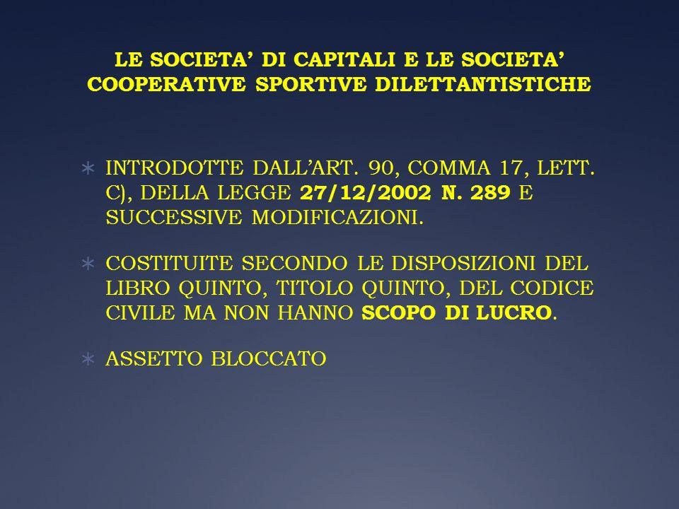 LE SOCIETA DI CAPITALI E LE SOCIETA COOPERATIVE SPORTIVE DILETTANTISTICHE INTRODOTTE DALLART. 90, COMMA 17, LETT. C), DELLA LEGGE 27/12/2002 N. 289 E