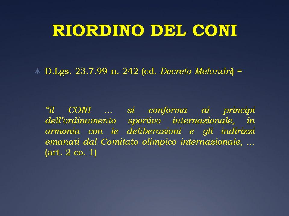 RIORDINO DEL CONI D.Lgs. 23.7.99 n. 242 (cd. Decreto Melandri ) = il CONI … si conforma ai principi dellordinamento sportivo internazionale, in armoni