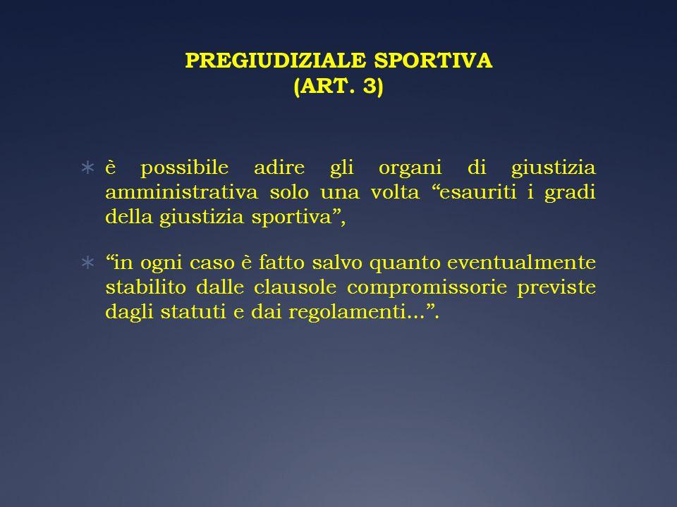 PREGIUDIZIALE SPORTIVA (ART. 3) è possibile adire gli organi di giustizia amministrativa solo una volta esauriti i gradi della giustizia sportiva, in