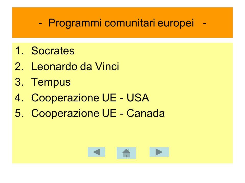 - Programmi comunitari europei - 1.Socrates 2.Leonardo da Vinci 3.Tempus 4.Cooperazione UE - USA 5.Cooperazione UE - Canada