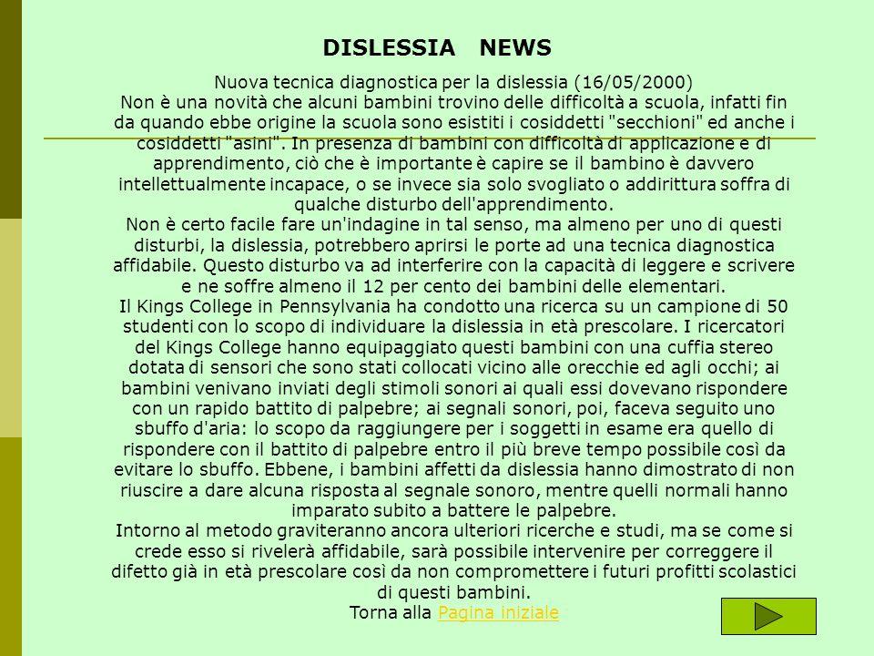 Nuova tecnica diagnostica per la dislessia (16/05/2000) Non è una novità che alcuni bambini trovino delle difficoltà a scuola, infatti fin da quando e