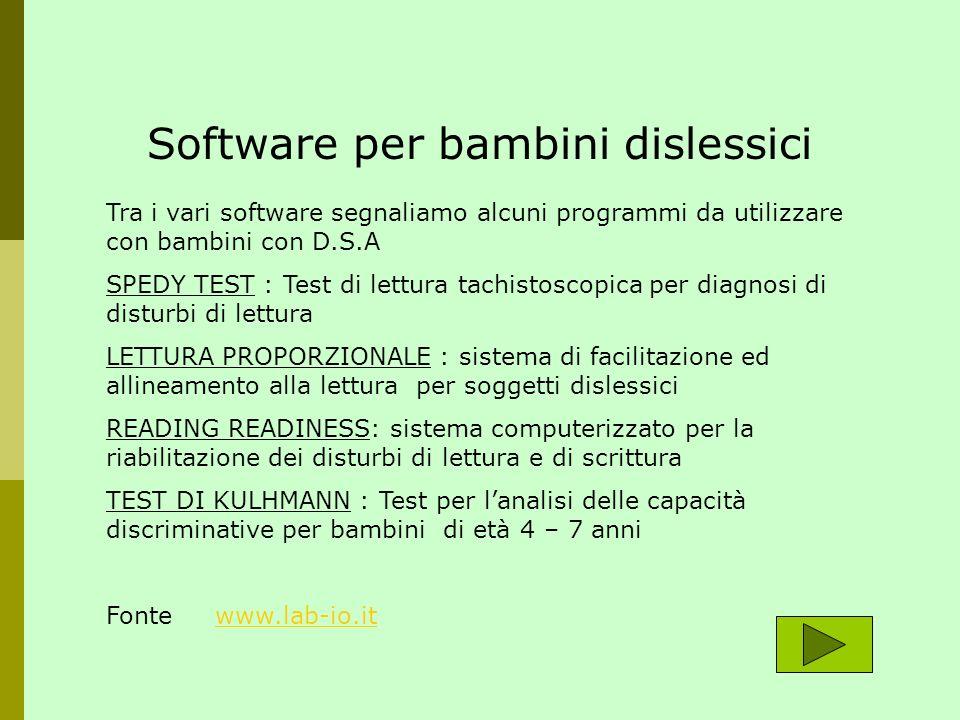 Software per bambini dislessici Tra i vari software segnaliamo alcuni programmi da utilizzare con bambini con D.S.A SPEDY TEST : Test di lettura tachi