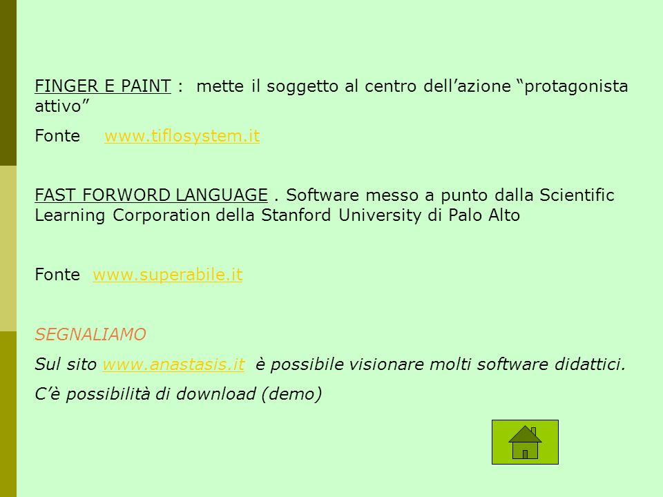 FINGER E PAINT : mette il soggetto al centro dellazione protagonista attivo Fonte www.tiflosystem.itwww.tiflosystem.it FAST FORWORD LANGUAGE. Software