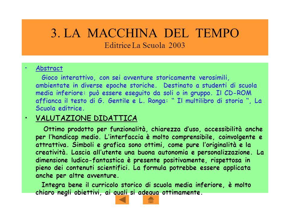 3. LA MACCHINA DEL TEMPO Editrice La Scuola 2003 Abstract Gioco interattivo, con sei avventure storicamente verosimili, ambientate in diverse epoche s