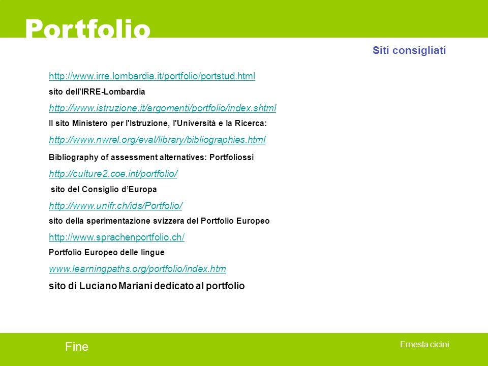 Portfolio Ernesta cicini http://www.irre.lombardia.it/portfolio/portstud.html sito dell'IRRE-Lombardia http://www.istruzione.it/argomenti/portfolio/in