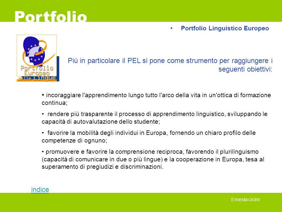 Portfolio Ernesta cicini Più in particolare il PEL si pone come strumento per raggiungere i seguenti obiettivi: incoraggiare l'apprendimento lungo tut