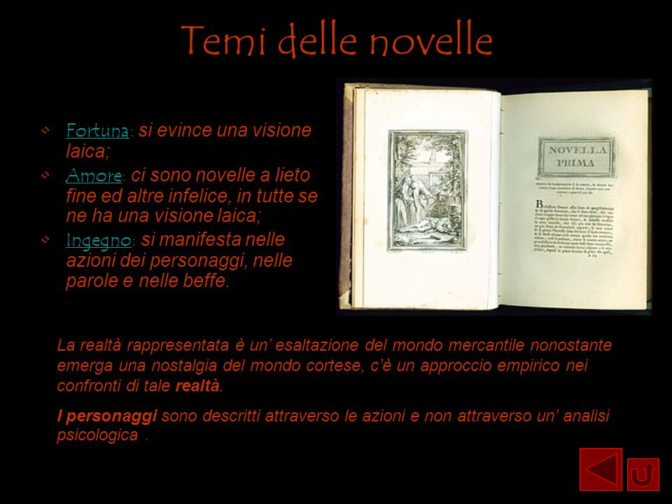 Temi delle novelle Fortuna: si evince una visione laica;Fortuna Amore: ci sono novelle a lieto fine ed altre infelice, in tutte se ne ha una visione l