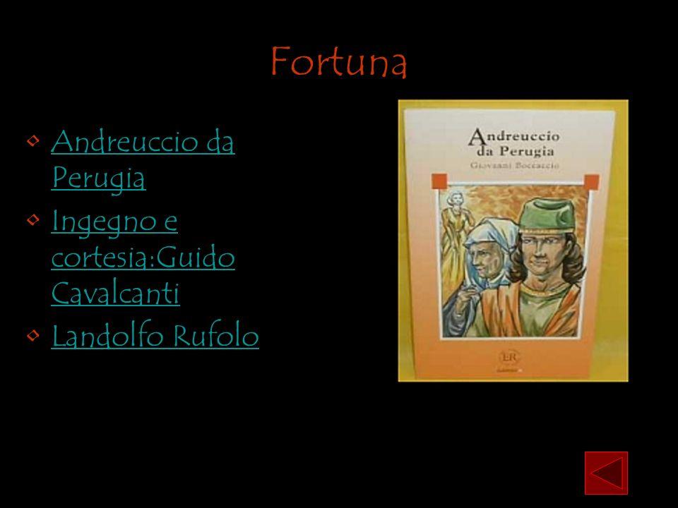 Fortuna Andreuccio da PerugiaAndreuccio da Perugia Ingegno e cortesia:Guido Cavalcanti Ingegno e cortesia:Guido Cavalcanti Landolfo Rufolo